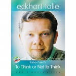 Eckhart Tolle - To think or not to think - DVD