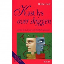Kast lys over skyggen - Debbie Ford